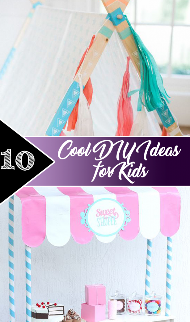 10 Cool DIY Ideas for Kids